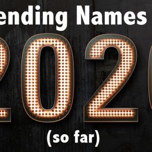 Top Trending Names of 2020 - so far