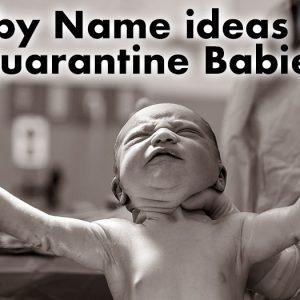 Baby Name Ideas for Quarantine Babies