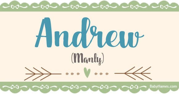 Andrew Meaning Of Name Andrew At Babynames Com