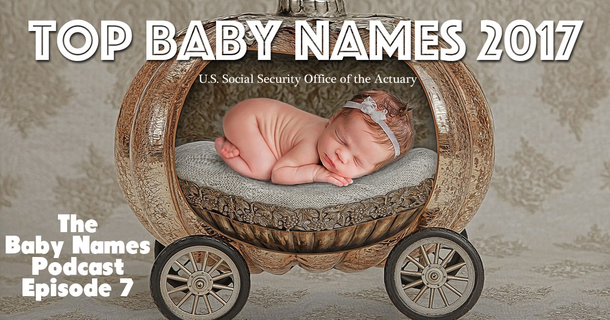 Top Baby Names of 2017 - The Baby Names Podcast