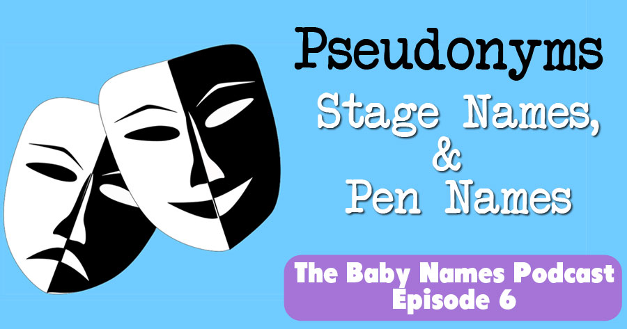 Pseudonyms, Stage Names, & Pen Names - The Baby Names Podcast