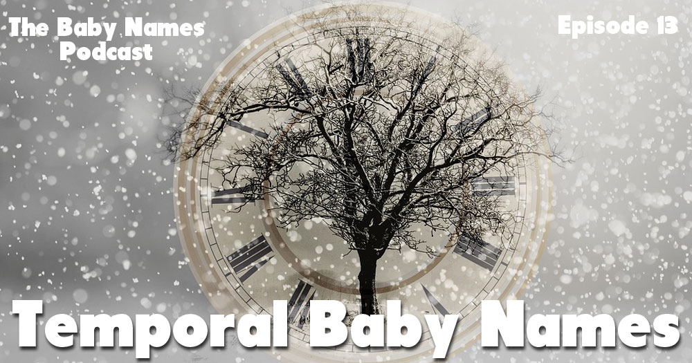 Temporal Baby Names - The Baby Names Podcast