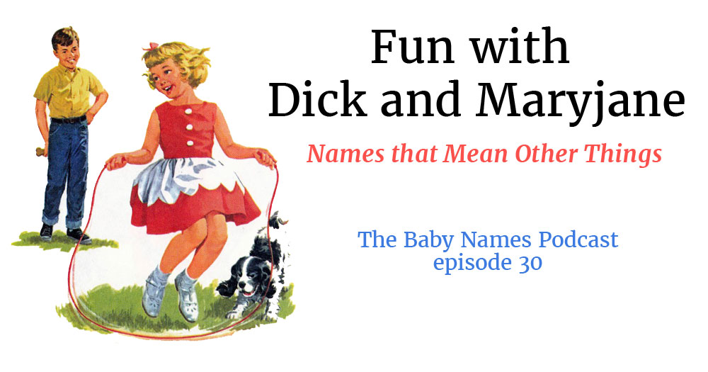 Fun with Dick and Maryjane - Names that Mean Other Things