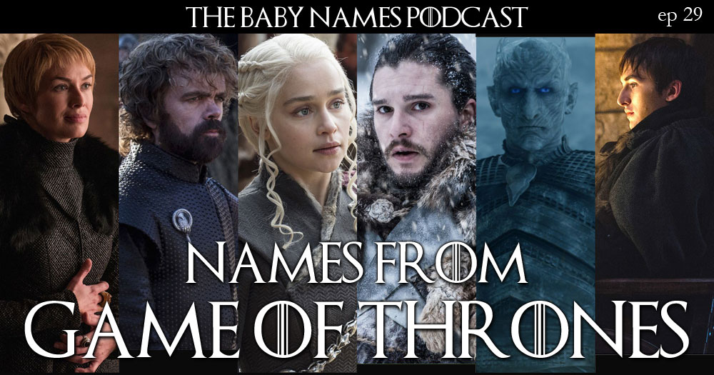 Names from Game of Thrones - The Baby Names Podcast