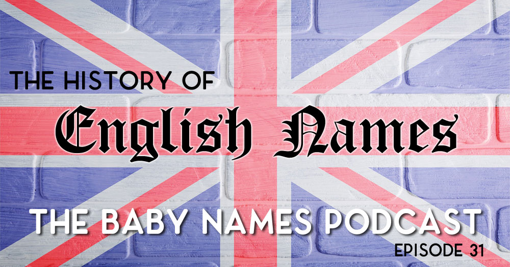 The History of English Names - The Baby Names Podcast