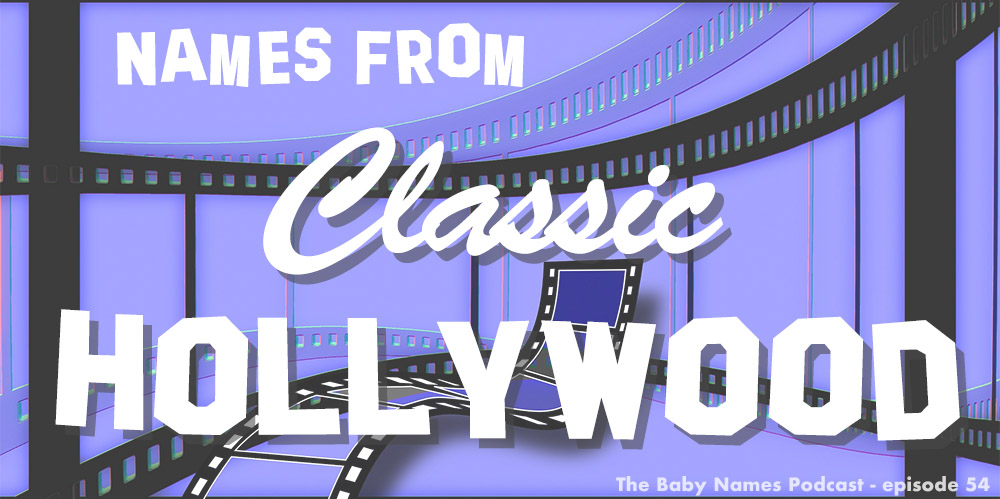 Names from Classic Hollywood - podcast episode 54