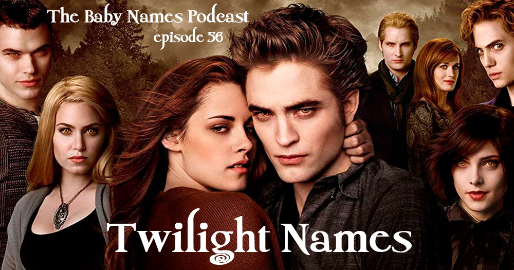 Twilight Names on The Baby Names Podcast
